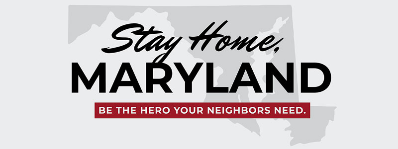 Stay Home Maryland - Be the hero your neighbors need